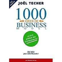 1000 IDÉES DE BUSINESS MODEL: Le livre préféré des entrepreneurs (French Edition)