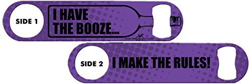 Inked Bottle Opener: I Have The Booze... I Make The Rules! (Purple Bottle Opener)