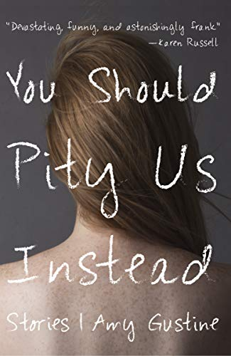 You Should Pity Us Instead: Stories