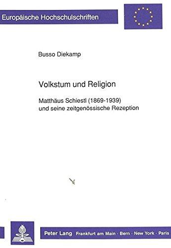 Volkstum und Religion: Matthäus Schiestl (1869-1939) und seine zeitgenössische Rezeption (Europäische Hochschulschriften / European University Studies ... Universitaires Européennes) (German Edition)