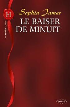 Le baiser de minuit (Harlequin Les Historiques) (French Edition) by [James, Sophia]
