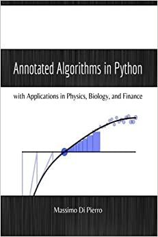 Book Annotated Algorithms in Python: with Applications in Physics, Biology, and Finance by Di Pierro, Dr Massimo (2013)