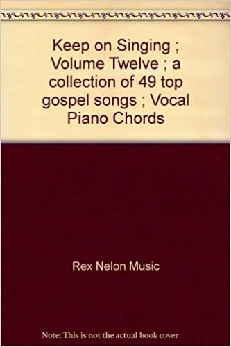Keep On Singing Volume Twelve A Collection Of 49 Top Gospel