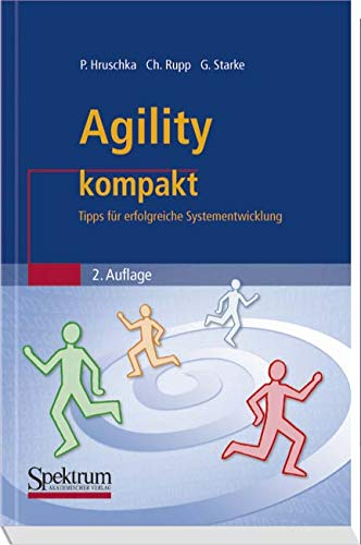 Agility Kompakt: Tipps fur erfolgreiche Systementwicklung (IT kompakt) (German Edition) Taschenbuch – 7. April 2009 Peter Hruschka Chris Rupp Gernot Starke Spektrum Akademischer Verlag