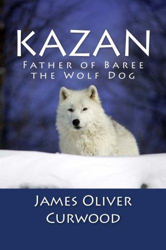 Kazan: Father of Baree the Wolf Dog