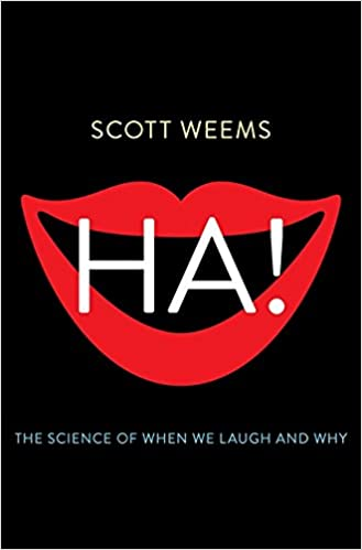 Ha! : The Science of When We Laugh and Why