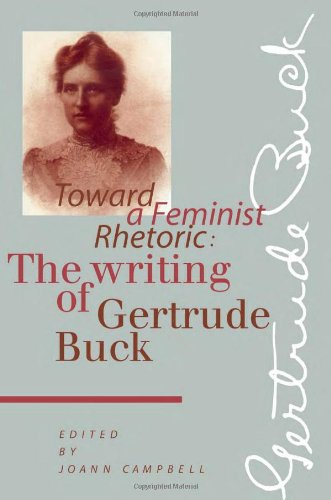 Toward a Feminist Rhetoric: The Writing of Gertrude Buck (Pittsburgh Series in Comp, Literacy and Culture)