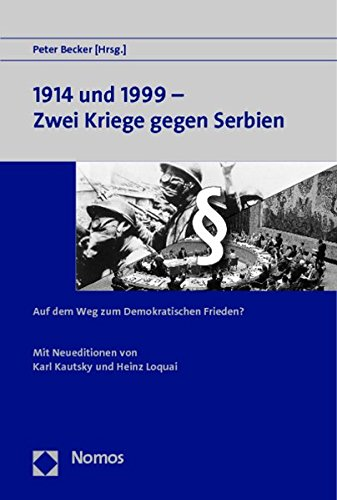 1914 und 1999 - Zwei Kriege gegen Serbien: Auf dem Weg zum Demokratischen Frieden?