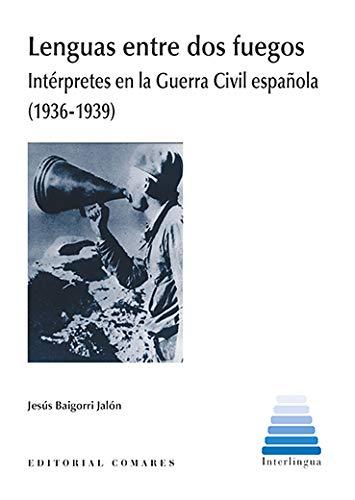 Lenguas Entre Dos Fuegos: Intérpretes en la Guerra Civil española (1936-1939) por Jesús Baigorri Jalón