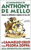 Il cammello cieco e la pecora zoppa alla conquista del mondo : le parabole di Anthony De Mello