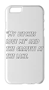 """""""""""My bitches love me"""""""" said the graffiti at the lake. Iphone 6 plastic case"""