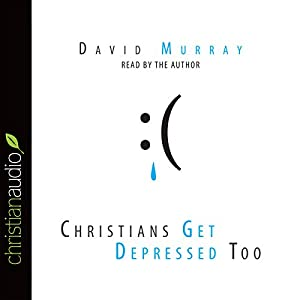 Christians Get Depressed Too Audiobook