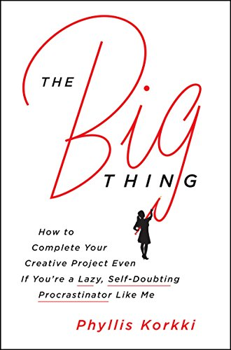The Big Thing: How to Complete Your Creative Project Even if You're a Lazy, Self-Doubting Procrastinator Like Me cover