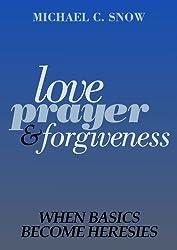 Love, Prayer, and Forgiveness: When Basics Become Heresies