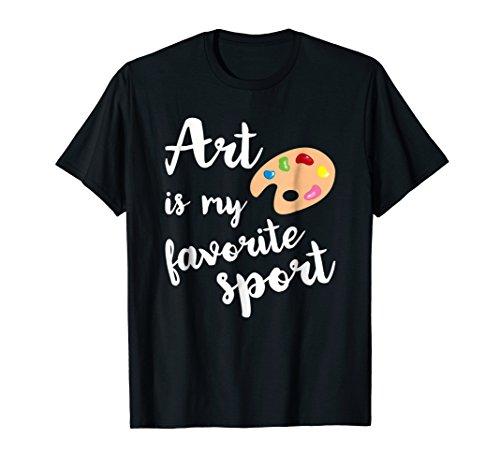 Art Is My Favorite Sport Cute T-Shirt Artsy Painter Tee ()