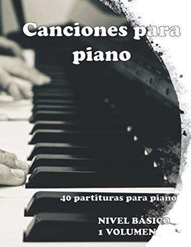 Canciones para piano: 40 partituras para piano Nivel Basico 1 ...