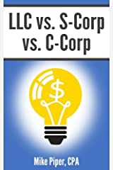 LLC vs. S-Corp vs. C-Corp: Explained in 100 Pages or Less Paperback