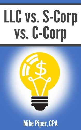 LLC vs. S-Corp vs. C-Corp: Explained in 100 Pages or Less