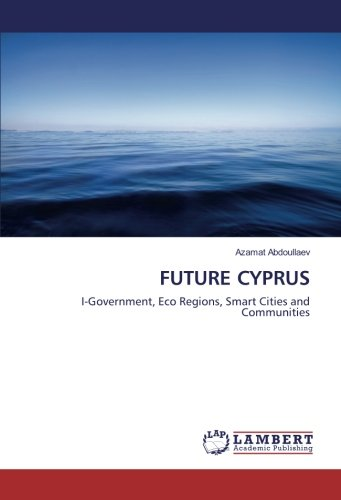 FUTURE CYPRUS: I-Government, Eco Regions, Smart Cities and Communities
