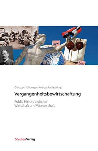 Vergangenheitsbewirtschaftung: Public History zwischen Wirtschaft und Wissenschaft Gebundenes Buch – 6. Februar 2012 Christoph Kühberger Andreas Pudlat Studien Verlag 3706550938