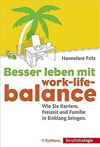 Download Besser leben mit Work-Life-Balance. Wie Sie Karriere, Freizeit und Familie in Einklang bringen. PDF