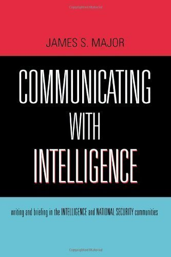 Communicating With Intelligence: Writing and Briefing in the Intelligence and National Security Communities (Security and Professional Intelligence Education Series) 1st edition by Major, James S. (2008) Paperback pdf