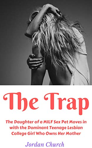 The Trap: The Daughter of a MILF Sex Pet Moves in with the Dominating Teenage Lesbian College Girl Who Owns Her Mother (Lesbian Seduction Conspiracy Book 2)