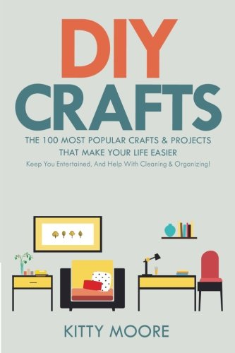 DIY Crafts : The 100 Most Popular Crafts & Projects That Mak