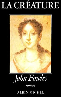 La créature : roman, Fowles, John