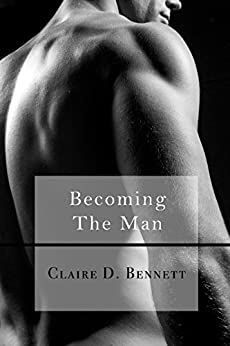 Becoming The Man (The Faceless Man Book 2) by [D. Bennett, Claire]