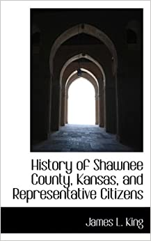 Book History of Shawnee County, Kansas, and Representative Citizens