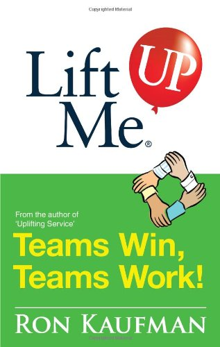 Download Lift Me UP! Teams Win Teams Work: Magnificent Quips and Practical Tips to Build a Winning Team! PDF
