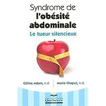 syndrome de l'obésité abdominale (Le): Le tueur silencieux