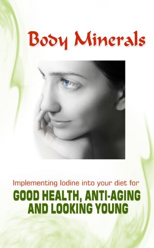 41mYiZ54p7L - Body Minerals: Implementing Iodine into Diet for Good Health, Anti-Aging, and Looking Young