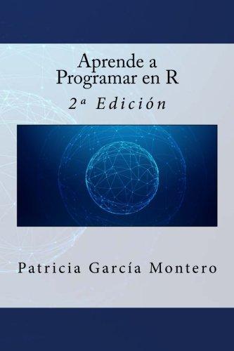 Aprende a Programar en R: 2ª Edicion (Spanish Edition) [Patricia Garcia Montero] (Tapa Blanda)