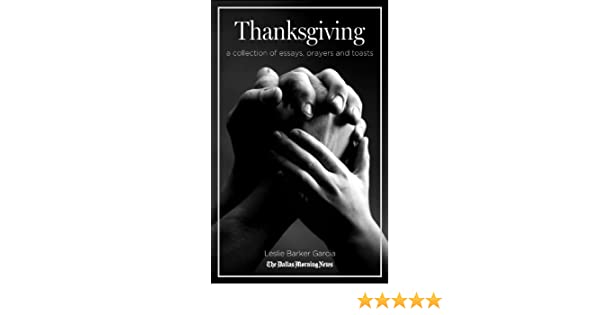 Essay On Health Awareness Thanksgiving A Collection Of Essays Prayers And Toasts Holiday  Inspirations Book   Kindle Edition By Leslie Barker Garcia Jd Talasek Business Management Essays also How To Write An Essay Proposal Thanksgiving A Collection Of Essays Prayers And Toasts Holiday  Analysis Essay Thesis