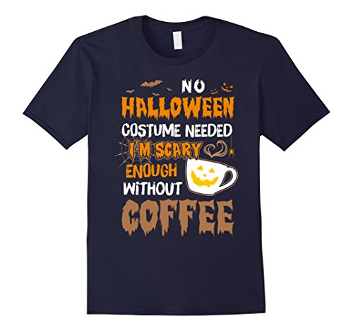 Mens No Halloween Costume Needed I'm Scary Enough Without Coffee XL Navy
