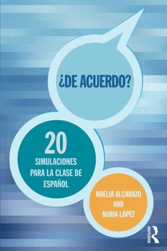 ¿De acuerdo? 20 simulaciones para la clase de español (English and Spanish Edition) [Alcarazo, Noelia - López, Nuria] (Tapa Blanda)