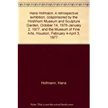 Hans Hofmann: A retrospective exhibition, cosponsored by the Hirshhorn Museum and Sculpture Garden, October 14, 1976-January 2, 1977, and the Museum of Fine Arts, Houston, February 4-April 3, 1977