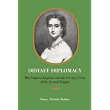 Distaff Diplomacy: The Empress Eugénie and the Foreign Policy of the Second Empire by Barker, Nancy Nichols (2011) Paperback