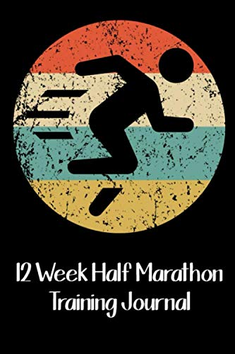 12 Week Half Marathon Training Journal: Half Marathon Training Diary for Beginners