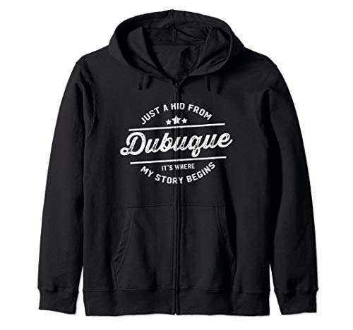 Just a kid from Dubuque It's were my story begins Zip Hoodie (Dubuque Lady From)