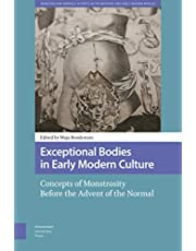 Exceptional Bodies in Early Modern Culture: Concepts of Monstrosity Before the Advent of the Normal (Monsters and Marvels. Alterity in the Medieval and Early Modern Worlds, 1)