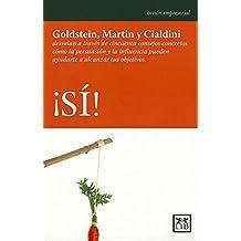 ¡Sí!: Goldstein, Martin y Cialdini desvelan a través de cincuenta consejos concretos cómo la persuasión y la influencia pueden ayudarte a alcanzar tus objetivos. (Acción empresarial) (Spanish Edition)