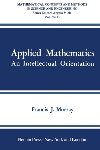 Applied Mathematics: An Intellectual Orientation (Mathematical Concepts and Methods in Science and Engineering) (Volume