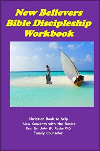 New Believers Bible Discipleship Workbook: Christian Book to Help New Converts with the Basics (Growing in Christ Series) (Volume 1)