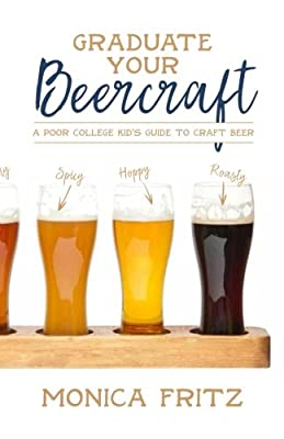 Graduate Your Beercraft: A Poor College Kid's Guide to Craft Beer