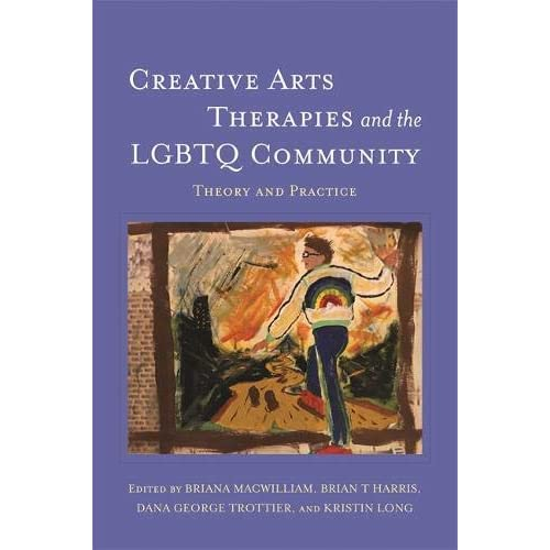 Creative Arts Therapies and the LGBTQ Community: Theory and Practice