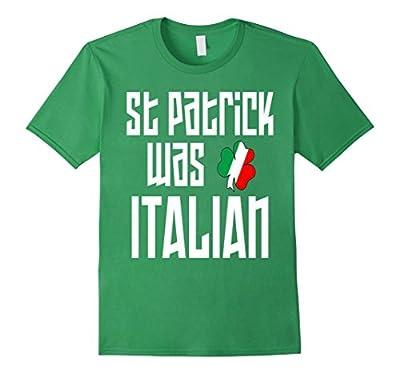 St. Patrick Was Italian St. Patricks Day Funny T-Shirt
