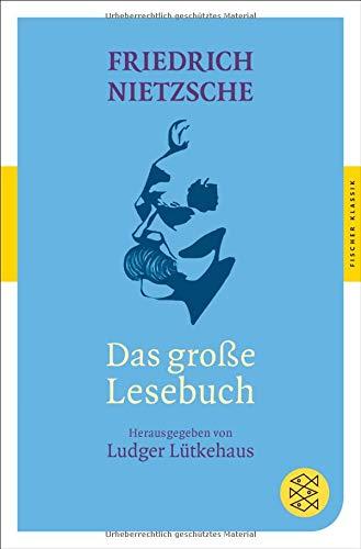 Das große Lesebuch (Fischer Klassik) Taschenbuch – 24. Juli 2014 Ludger Lütkehaus Friedrich Nietzsche FISCHER Taschenbuch 3596905842